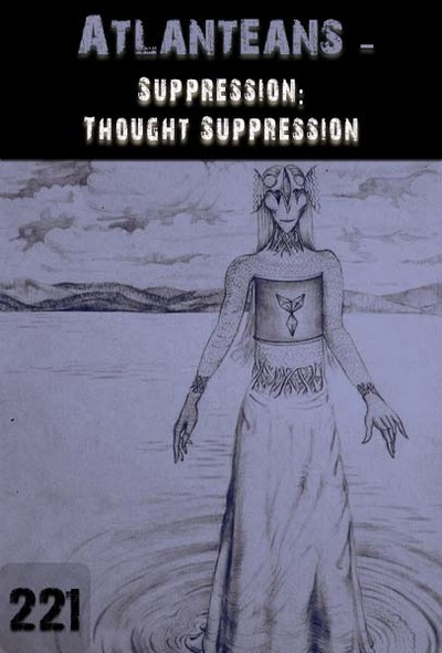 Full suppression thought suppression atlanteans part 221
