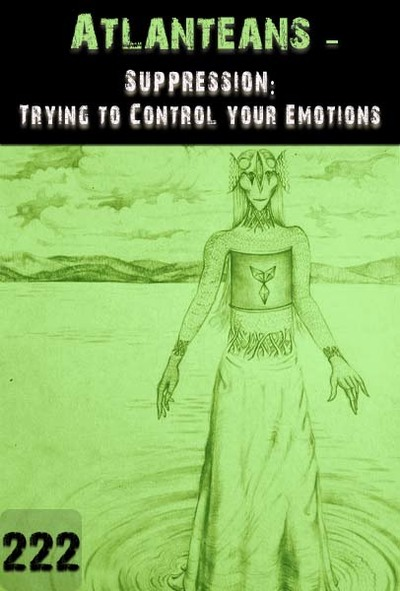 Full suppression trying to control your emotions atlanteans part 222