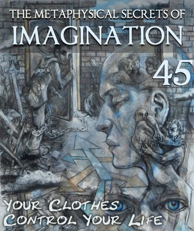 Full your clothes control your life the metaphysical secrets of imagination part 45