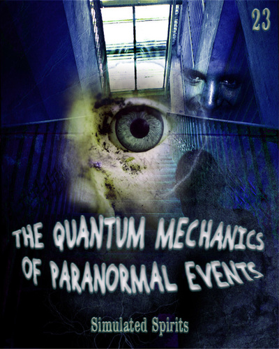 Full simulated spirits the quantum mechanics of paranormal events part 23