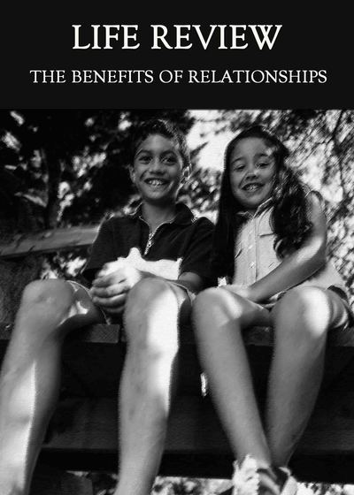 Full the benefits of relationships life review