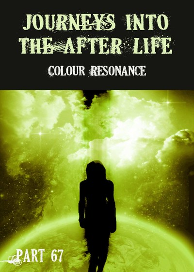 Full colour resonance journeys into the afterlife part 67
