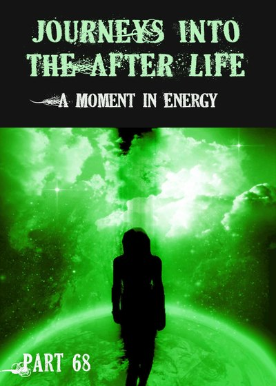 Full a moment in energy journeys into the afterlife part 68
