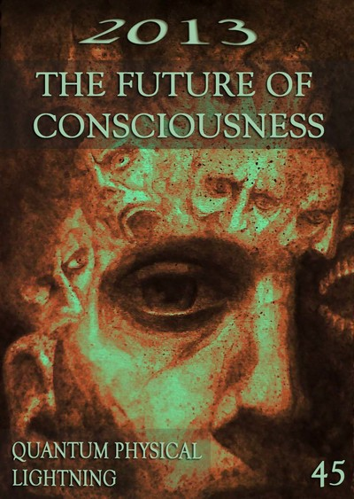 Full quantum physical lightning 2013 the future of consciousness part 45