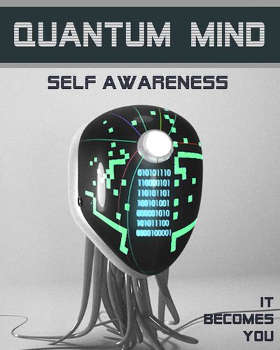 Full it becomes you quantum mind self awareness