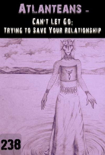 Full can t let go trying to save your relationship atlanteans part 238