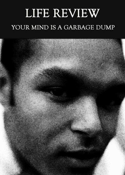 Full your mind is a garbage dump life review