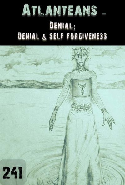 Full denial denial self forgiveness atlanteans part 241