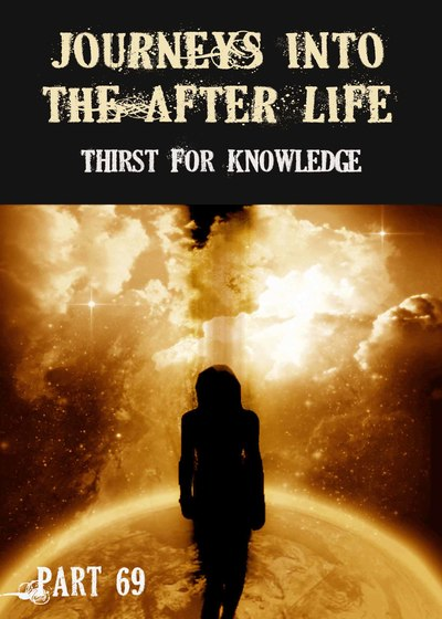 Full thirst for knowledge journeys into the afterlife part 69