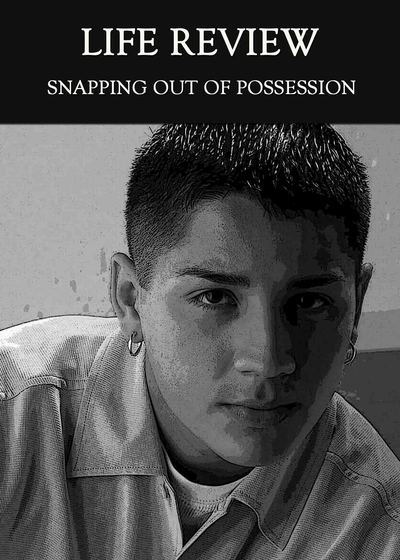 Full snapping out of possession life review