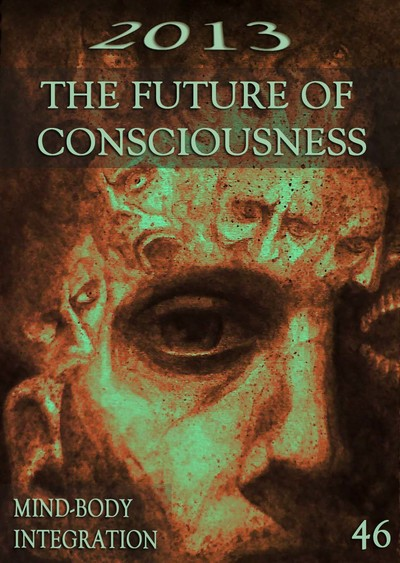 Full mind body integration 2013 the future of consciousness part 46