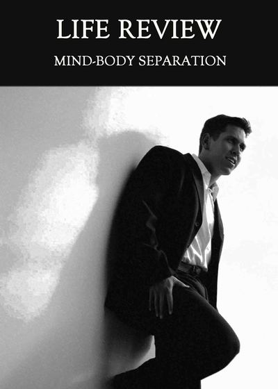 Full mind body separation life review