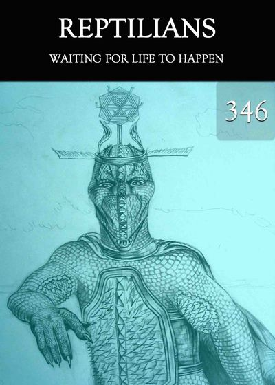 Full waiting for life to happen reptilians part 346