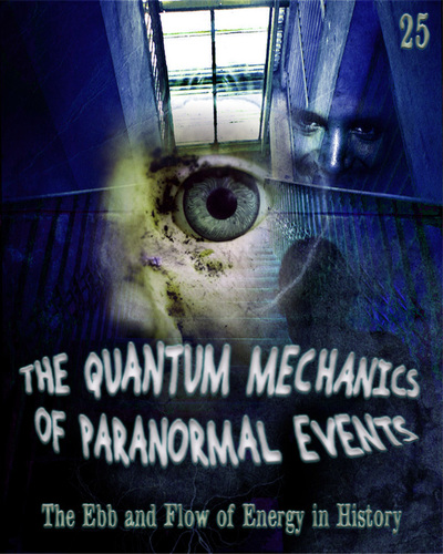Full the ebb and flow of energy in history the quantum mechanics of paranormal events part 25