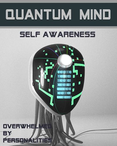 Full overwhelmed by personalities quantum mind self awareness