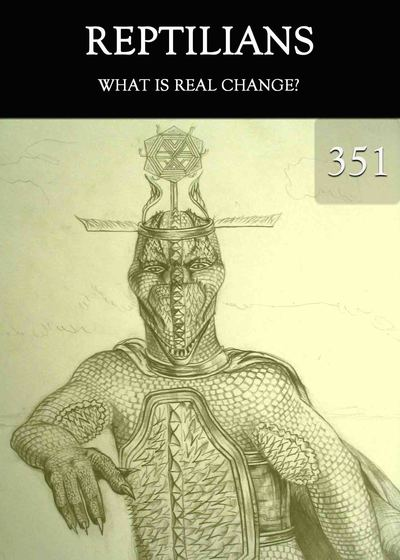 Full what is real change reptilians part 351