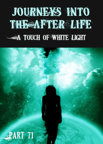 Full a touch of white light journeys into the afterlife part 71