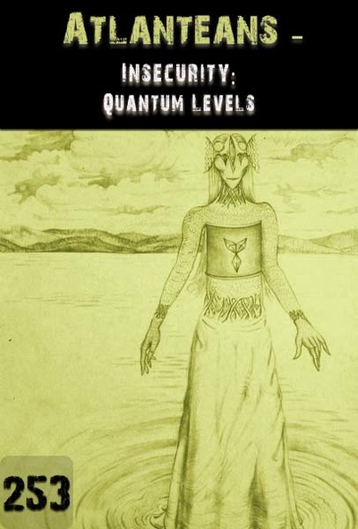 Full insecurity quantum levels atlanteans part 253