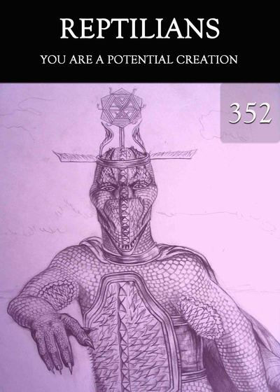 Full you are a potential creation reptilians part 352