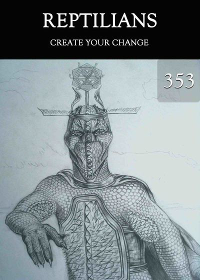 Full create your change reptilians part 353
