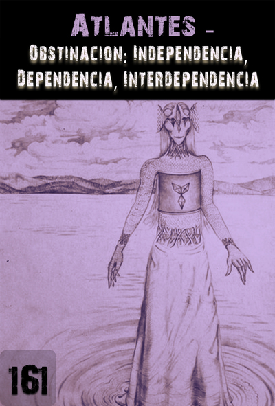 Full obstinacion independencia dependencia interdependencia atlantes parte 161
