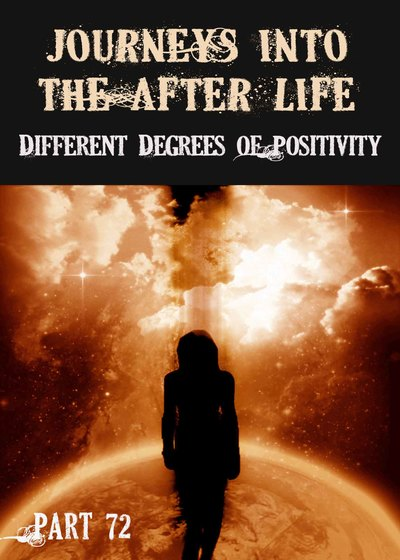 Full different degrees of positivity journeys into the afterlife part 72