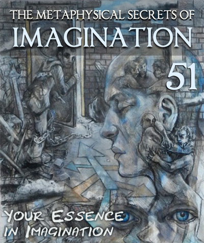 Full your essence in imagination the metaphysical secrets of imagination part 51