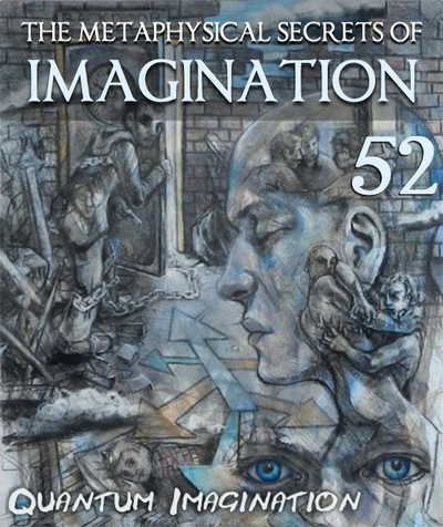 Full quantum imagination the metaphysical secrets of imagination part 52