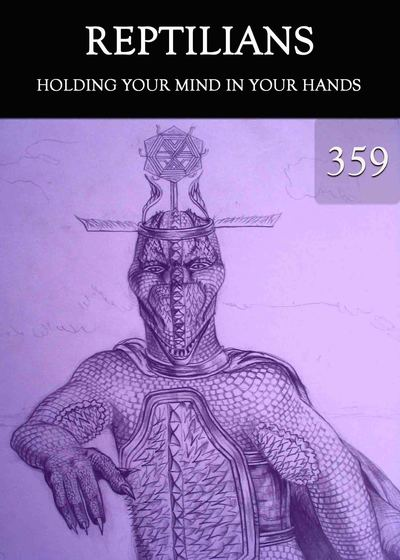 Full holding your mind in your hands reptilians part 359