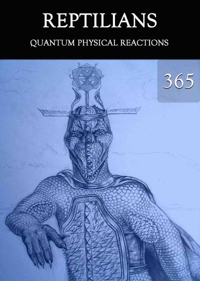 Full quantum physical reactions reptilians part 365
