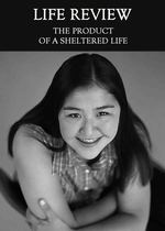 Feature thumb the product of a sheltered life life review