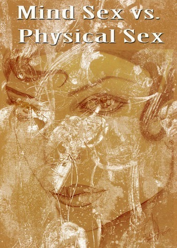 Full mind sex vs physical sex