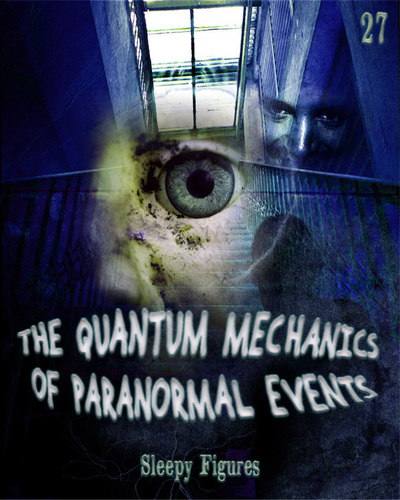 Full sleepy figures the quantum mechanics of paranormal events part 27