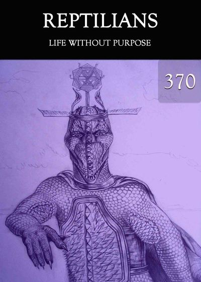 Full life without purpose reptilians part 370
