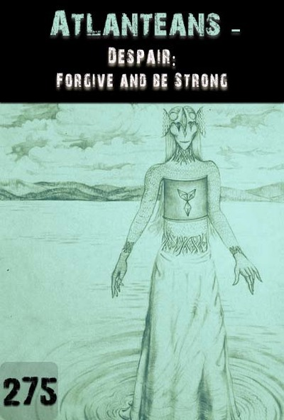 Full despair forgive and be strong atlanteans part 275