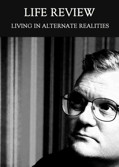 Full living in alternate realities life review