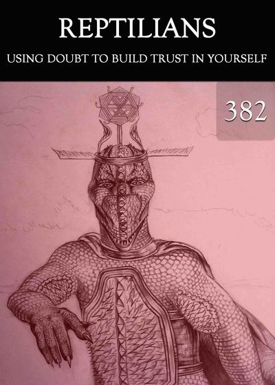 Full using doubt to build trust in yourself reptilians part 382