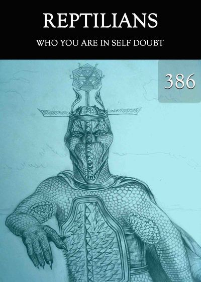 Full who you are in self doubt reptilians part 386