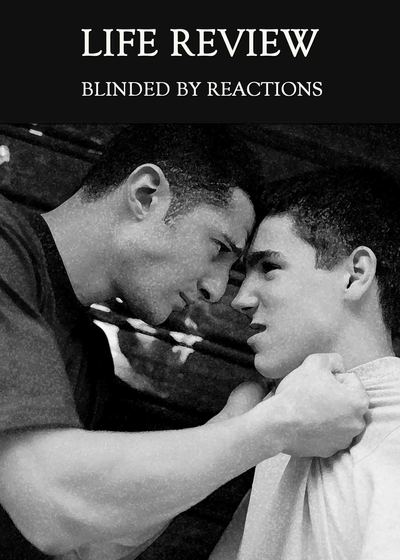 Full blinded by reactions life review