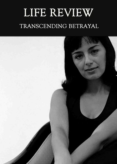 Full transcending betrayal life review