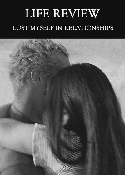 Full lost myself in relationships life review