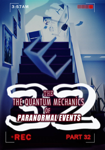 Full simulated heaven hell the quantum mechanics of paranormal events part 32