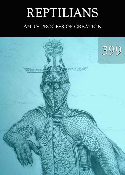 Full anu s process of creation reptilians part 399