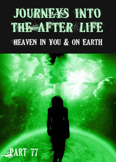 Full heaven in you on earth journeys into the afterlife part 77