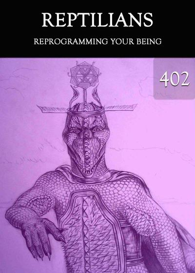 Full reprogramming your being reptilians part 402
