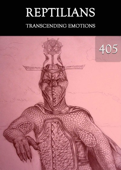 Full transcending emotions reptilians part 405