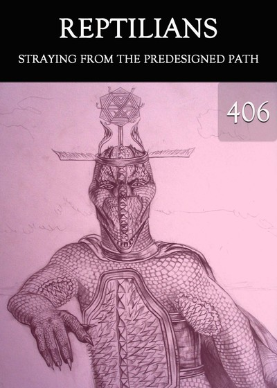 Full straying from the predesigned path reptilians part 406
