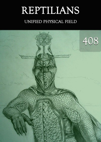 Full unified physical field reptilians part 408