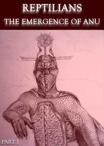 Full reptilians the emergence of anu part 1