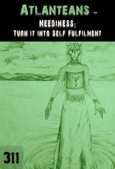 Full neediness turn it into self fulfillment atlanteans part 311